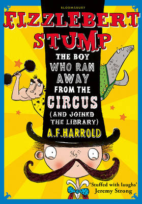 Fizzlebert Stump The Boy Who Ran Away from the Circus (and Joined the Library) by A. F. Harrold