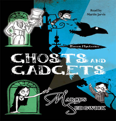 The Raven Mysteries 2: Ghosts and Gadgets Audio CD by Marcus Sedgwick