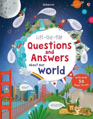 Lift-the-Flap Questions and Answers About Our World by Katie Daynes
