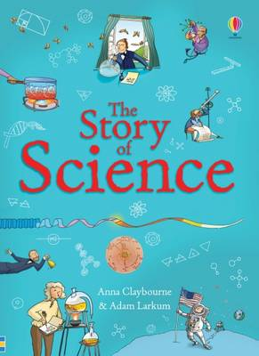 The Story of Science by Anna Claybourne