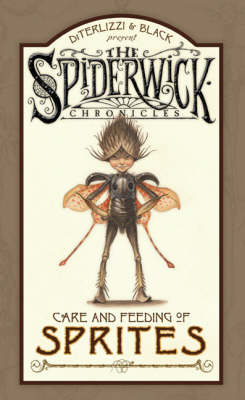 Arthur Spiderwick's Care And Feeding Of Sprites by Holly Black, Tony DiTerlizzi