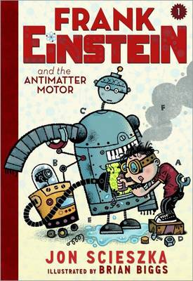Frank Einstein and the Antimatter Motor by Jon Scieszka