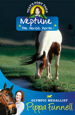 Tilly's Pony Tails 8: Neptune the Heroic Horse by Pippa Funnell