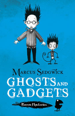 The Raven Mysteries 2: Ghosts and Gadgets by Marcus Sedgwick