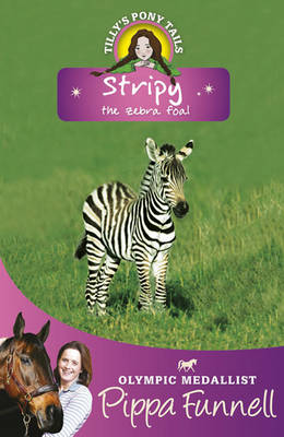 Tilly's Pony Tails  17: Stripy the Zebra Foal by Pippa Funnell