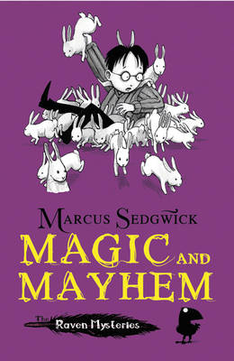 The Raven Mysteries 5 : Magic and Mayhem by Marcus Sedgwick, Pete Williamson