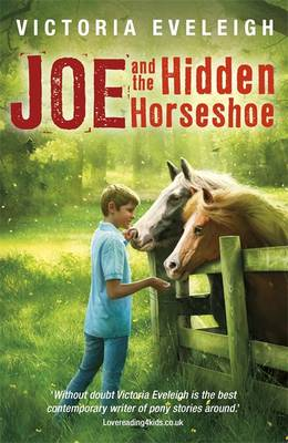 Joe and the Hidden Horseshoe A Boy and His Horses by Victoria Eveleigh