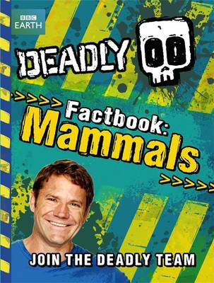 Deadly Factbook: Mammals by Steve Backshall
