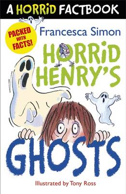 A Horrid Factbook: Horrid Henry's Ghosts by Francesca Simon