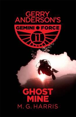 Gemini Force 1: Ghost Mine by M. G. Harris