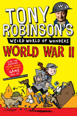 Tony Robinson's Weird World of Wonders - World War II by Tony Robinson