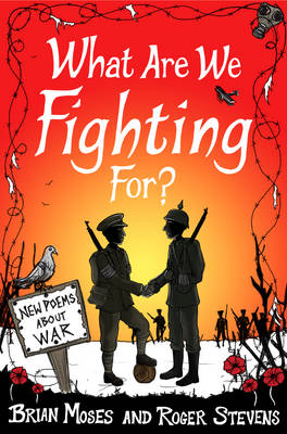 What Are We Fighting For? New Poems About War by Roger Stevens, Brian Moses
