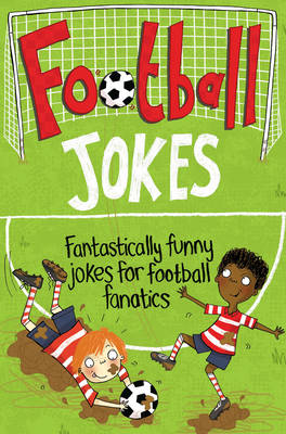 Football Jokes Fantastically Funny Jokes for Football Fanatics by