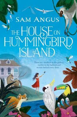 The House on Hummingbird Island by Sam Angus