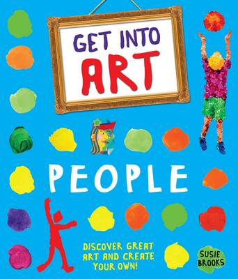 Get Into Art: People Discover great art - and create your own! by Susie Brooks