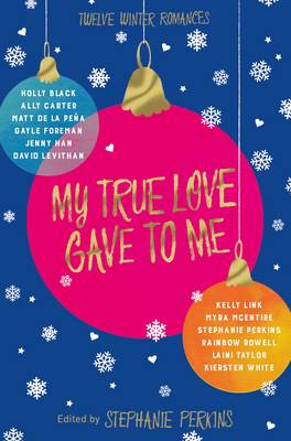 My True Love Gave to Me by Stephanie Perkins, Holly Black, David Levithan