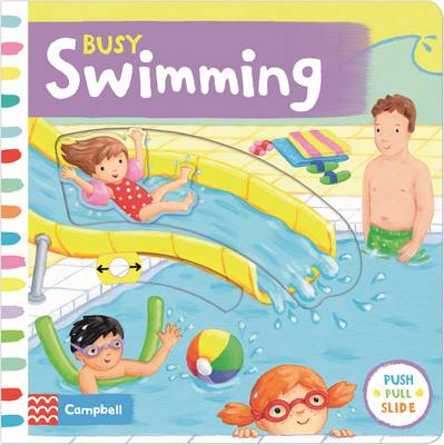 Busy Swimming Push, Pull and Slide the Scenes to Bring the Swimming Pool to Life! by Rebecca Finn, Ruth Redford
