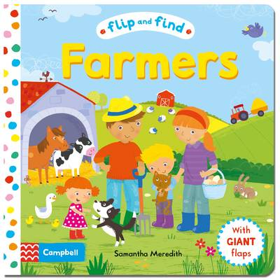 Flip and Find Farmers A Guess Who/Where Flap Book About Farmers and Their Animals by Samantha Meredith