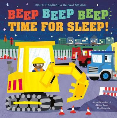 Beep Beep Beep Time for Sleep! by Claire Freedman
