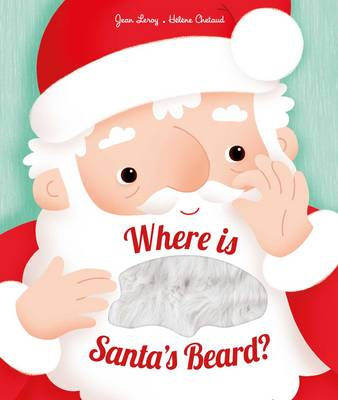 Where is Santa's Beard? A Novelty Lift-the-Flap Book by Jean Leroy