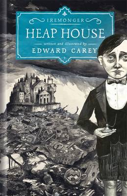 Heap House The Iremonger Trilogy by Edward Carey