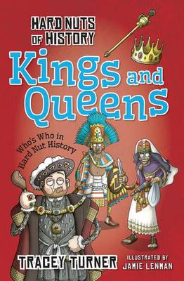 Hard Nuts of History: Kings and Queens by Tracey Turner