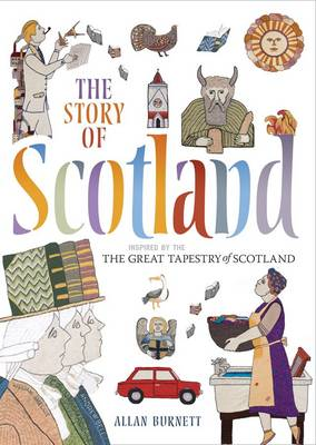 The Story of Scotland Inspired by the Great Tapestry of Scotland by Allan Burnett