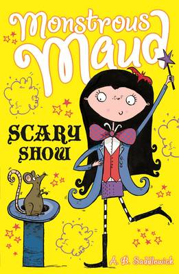 Monstrous Maud: Scary Show by A. B. Saddlewick