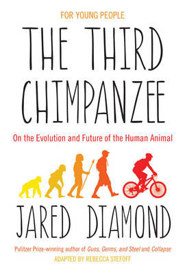 The Third Chimpanzee On the Evolution and Future of the Human Animal - for Young People by Jared Diamond