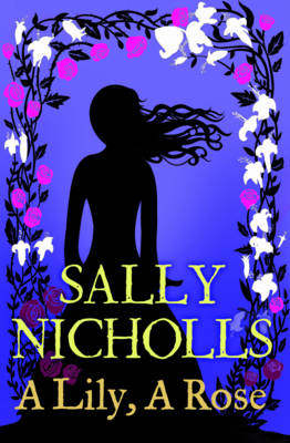 A Lily, A Rose by Sally Nicholls