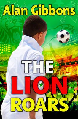 The Lion Roars by Alan Gibbons