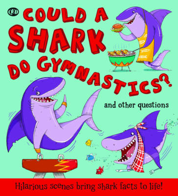 Could a Shark Do Gymnastics? by Camilla de la Bedoyere