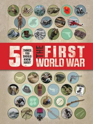 50 Things You Should Know About the First World War by Jim Eldridge