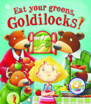 Eat Your Greens, Goldilocks A Story About Eating Healthily by Steve Smallman