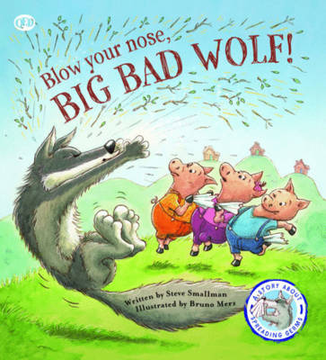 Blow Your Nose, Big Bad Wolf A Story About Spreading Germs by Steve Smallman