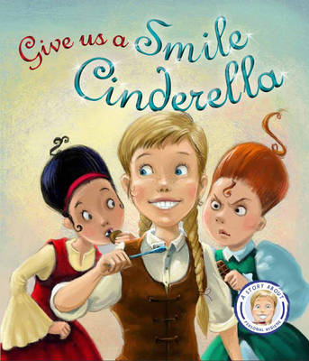 Fairytales Gone Wrong: Give Us a Smile Cinderella A Story About Personal Hygiene by Steve Smallman