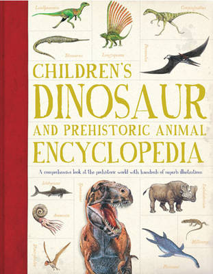 Children's Dinosaur and Prehistorical Animal Encyclopedia A Comprehensive Look at the Prehistoric World with Hundreds of Superb Illustrations by Douglas Palmer