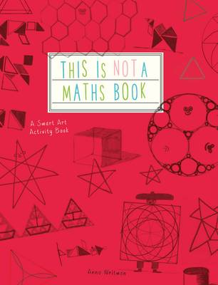 This is Not a Maths Book A Graphic Activity Book by Anna Weltman