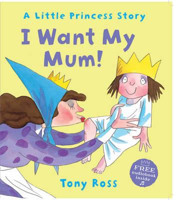 I Want My Mum! by Tony Ross