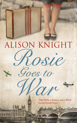 Rosie Goes to War by Alison Knight