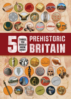 50 Things You Should Know About: Prehistory by Clare Hibbert