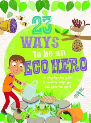 23 Ways to be an Eco Hero by Isabel Thomas