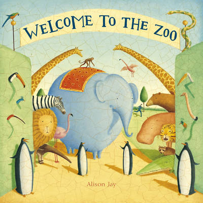 Welcome to the Zoo by Alison Jay