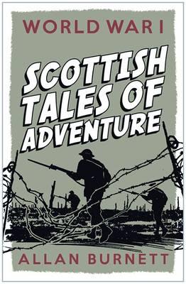 Scottish Tales of Adventure World War I by Alan Burnett