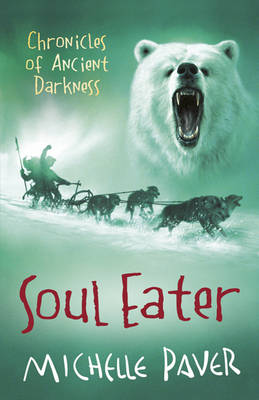 Soul Eater: Book 3 Chronicles of Ancient Darkness by Michelle Paver