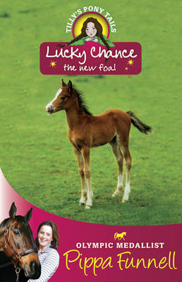 Tilly's Pony Tails No. 5: Lucky Chance - The New Foal by Pippa Funnell