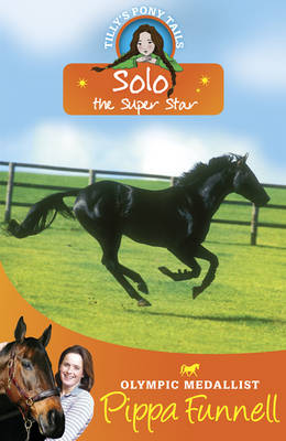 Tilly's Pony Tails No. 6: Solo the Super Star by Pippa Funnell