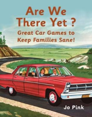 Are We There Yet? Great Car Games to Keep Families Sane ! by Jo Pink