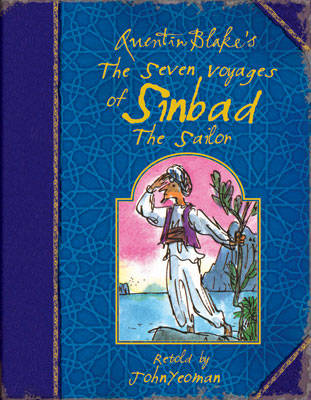 Quentin Blake's the Seven Voyages of Sinbad the Sailor by John Yeoman, John Yeoman