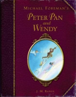 Michael Foreman's Peter Pan and Wendy by J.M. Barrie